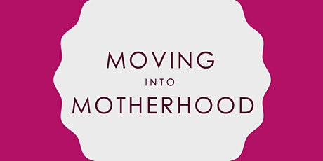 March Pregnancy and Postnatal Exercise Information Session - Moving into Motherhood tickets