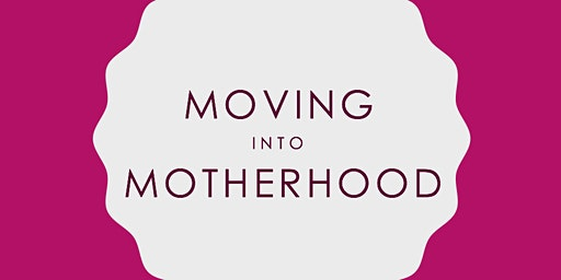 March Pregnancy and Postnatal Exercise Information Session - Moving into Motherhood