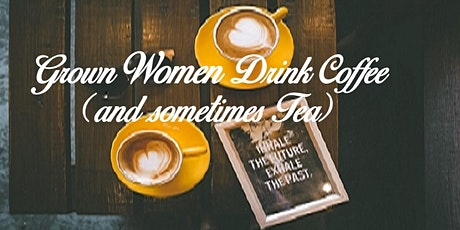 Grown Women Drink Coffee(and sometimes Tea) - MD tickets