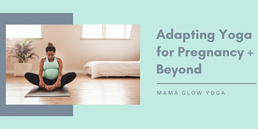 Adapting Yoga for Pregnancy + Beyond