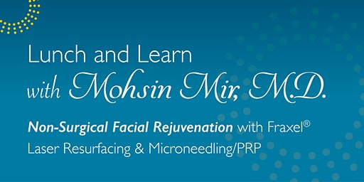 Nonsurgical Facial Rejuvenation - Lunch & Learn with Dr. Mohsin Mir