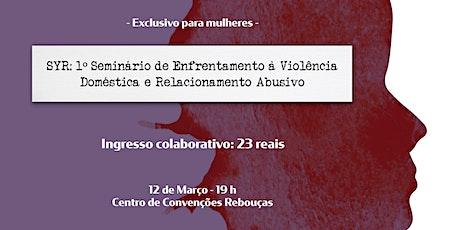 SYR: 1º Seminário  de Enfrentamento à Violência Doméstica e Rel. Abusivo ingressos