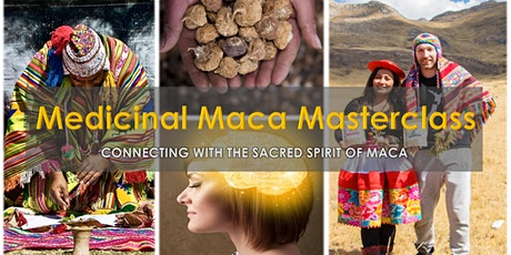 MEDICINAL MACA MASTERCLASS - Connecting with the sacred spirit of maca tickets