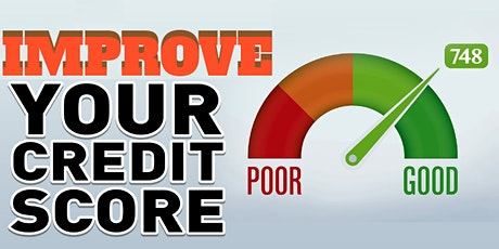 Learn How To Improve Your Credit Score FREE Workshop - Open House tickets