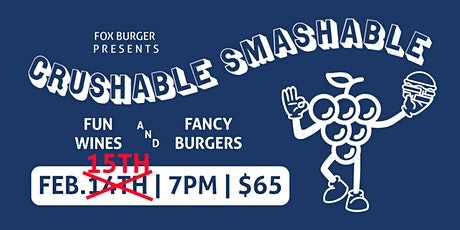 Crushable Smashable 1.1-- Fun Wines with Fancy Burgers --Feb 15th 2020 tickets