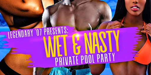 Legendary '07 Presents: Wet & Nasty Private Pool Party