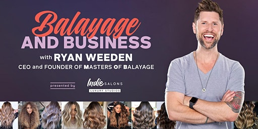 Balayage and Business with Ryan Weeden