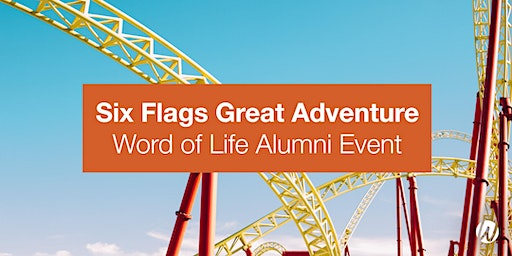 Six Flags Great Adventure Word of Life Alumni Event
