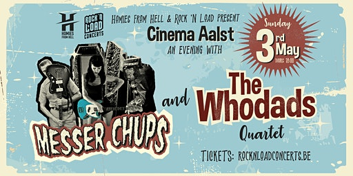 MESSER CHUPS / The Whodads // Cinema, Aalst