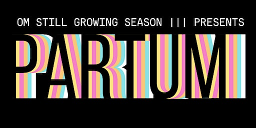 OM still growing Season 3 presents 'PARTUM'