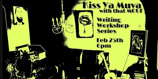 Kiss Ya Muva With That MOUF Writing Workshops