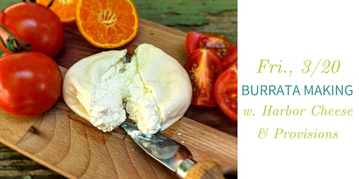 Burrata Making w. Harbor Cheese & Provisions- Fri., 3/20