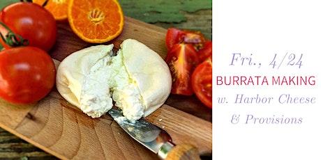 Burrata Making w. Harbor Cheese & Provisions- Fri., 4/24 tickets