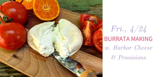 Burrata Making w. Harbor Cheese & Provisions- Fri., 4/24