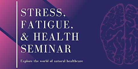 Stress, Fatigue, and Health Seminar - February 18th @ 6:30 PM tickets