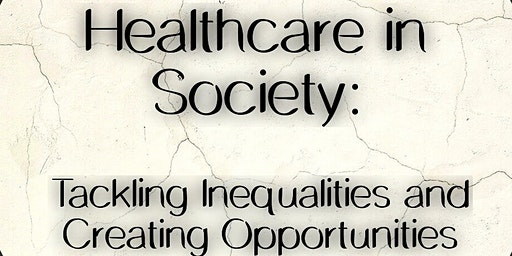 Healthcare in Society: Tackling inequalities and creating opportunities