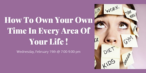 How To Own Your Own Time In Every Area Of Your Life!