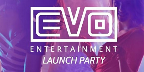 EVO Entertainment - Launch Party  *Free tickets sold* DM for more free tix tickets