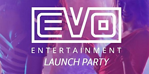 EVO Entertainment - Launch Party  *Free tickets sold* DM for more free tix
