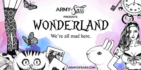 Army of Sass Chilliwack presents Wonderland tickets