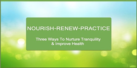Nourish-Renew-Practice - 3 Ways To Nurture Tranquility and Improve Health tickets