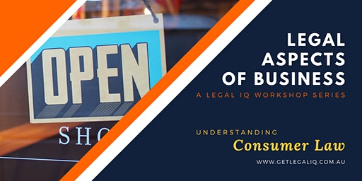 LEGAL ASPECTS OF BUSINESS : Understanding Consumer Law Basics