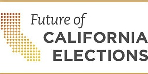 """Future of California Elections 2020 Conference """"2020..."""