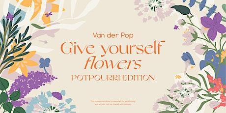Van der Pop Give Yourself Flowers: Potpourri Edition - The Hat Cannabis tickets