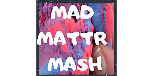 Mad Mattr Mash