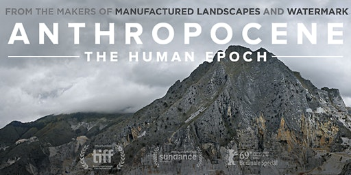 Anthropocene: The Human Epoch  - Sydney - Wed 26th Feb