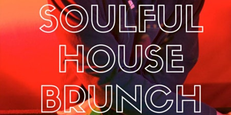 SOULFUL HOUSE BRUNCH - THE BEST SOULFUL FUNKY HOUSE AND BOTTOMLESS BRUNCH