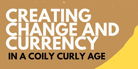 Creating Change and Currency in a Coily Curly Age tickets