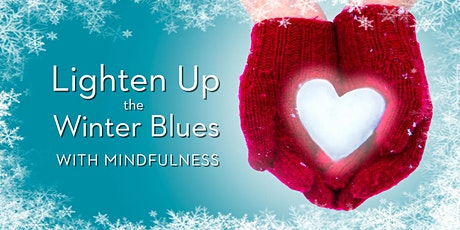 Lighten Up the Winter Blues - Mindfulness Workshop - Toronto Danforth tickets