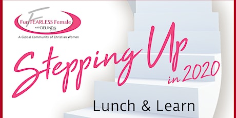 STEPPING UP in 2020 - A Fun Fearless Female Christian Networking Event tickets