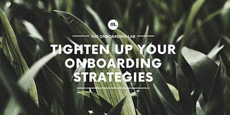 THE ONBOARDING LAB: Tighten up your onboarding strategies tickets