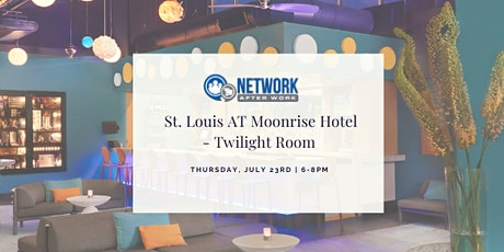 Network After Work St. Louis at Moonrise Hotel - Twilight Room tickets