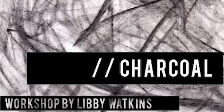 Charcoal workshop with artist Libby Watkins tickets