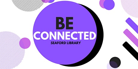 Be Connected: The Absolute Basics - Seaford Library tickets