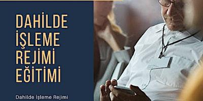DAHİLDE İŞLEME REJİMİ EĞİTİMİ İGEME (ÜC