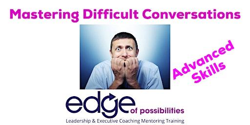 Mastering Difficult Conversations- Advanced Skills