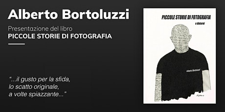 Piccole storie di fotografia  e dintorni - incontro con Alberto Bortoluzzi biglietti