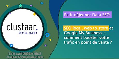 Petit déjeuner Data SEO : SEO local, web to store et Google My Business : comment booster votre trafic en point de vente ? billets