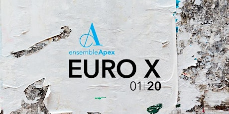 ENSEMBLE APEX PRESENTS: EURO X tickets