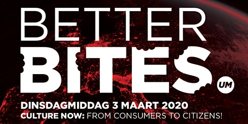 UM Better Bites: Culture Now: from Consumers to Citizens!
