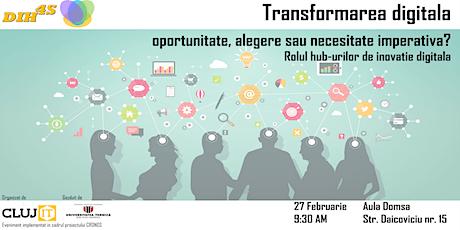 Transformarea digitala - oportunitate, alegere sau necesitate imperativa? Rolul hub-urilor de inovatie digitala tickets