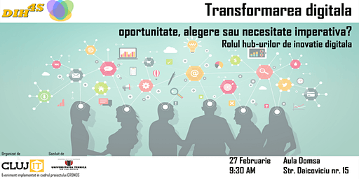 Transformarea digitala - oportunitate, alegere sau necesitate imperativa? Rolul hub-urilor de inovatie digitala