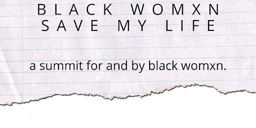Black Womxn Save My Life Summit
