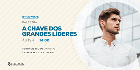 [RIO DE JANEIRO/RJ] Palestra Gratuita - A CHAVE DOS GRANDES LÍDERES ingressos