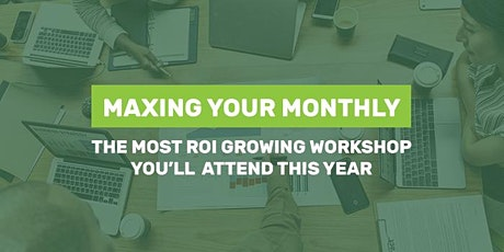 Maxing Your Monthly: The Most ROI Growing Workshop You'll Attend This Year tickets