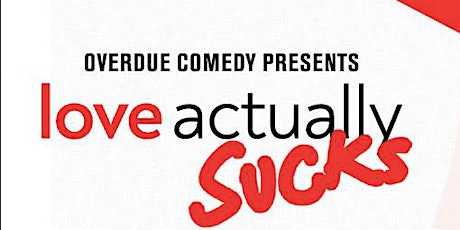 Overdue Comedy Presents: Love Actually Sucks tickets